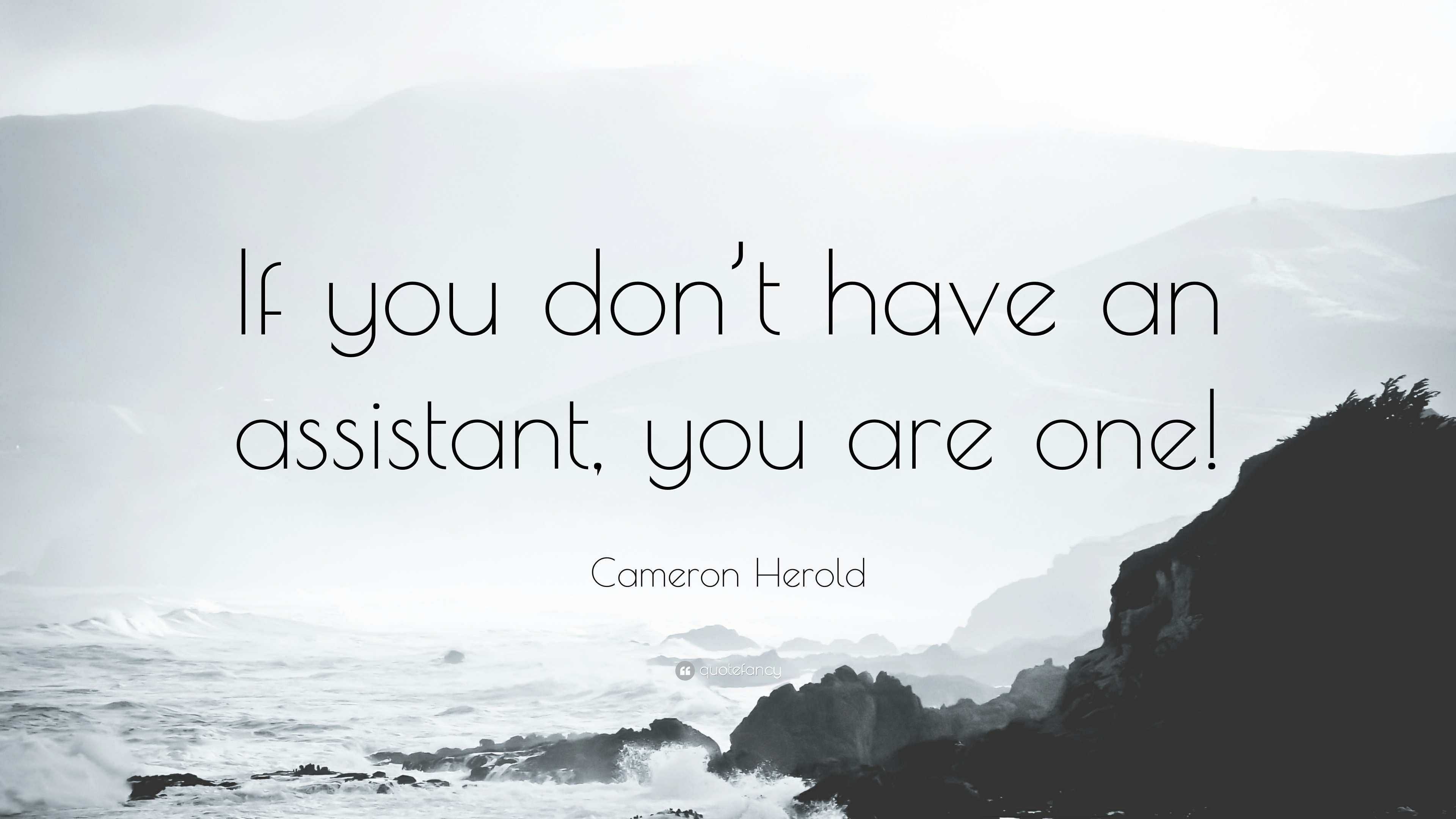 1684190-Cameron-Herold-Quote-If-you-don-t-have-an-assistant-you-are-one